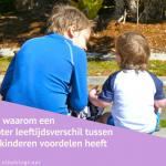 5 x waarom een groter leeftijdsverschil tussen de kinderen voordelen heeft