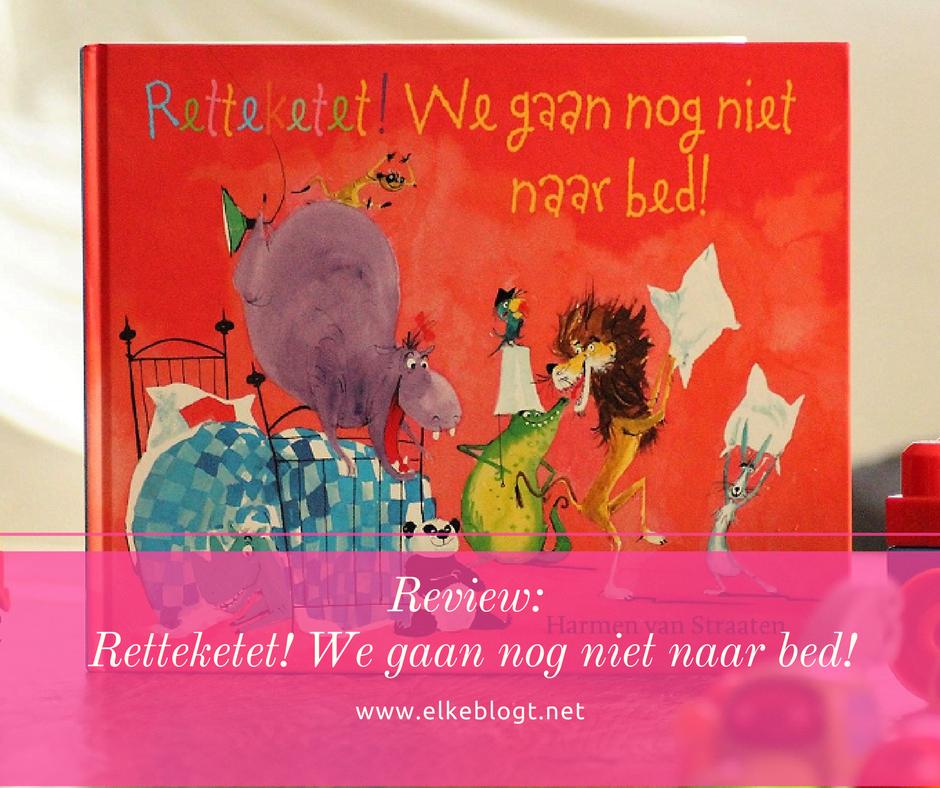 Boekenreview: Retteket! We gaan nog niet naar bed!