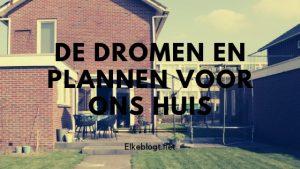 Onze dromen en plannen voor ons huis