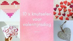 10 x knutselen voor Valentijnsdag
